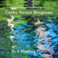 Cathy Netter Bregman | To a Healing Place