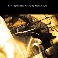 Caul | Let the Stars Assume the Whole of Night