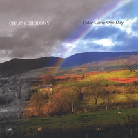 Chuck Brodsky | Color Came One Day