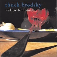 Chuck Brodsky | Tulips For Lunch
