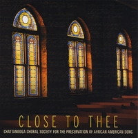 Chattanooga Choral Society for the Preservation of African American Song | Close To Thee