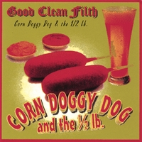 Corn Doggy Dog and the Half-Pound | Good Clean Filth