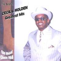 Cecil Holden | Greatest Hits / Ole Skool Classic R&b