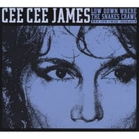 Cee Cee James | Low Down Where The Snakes Crawl