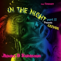 Jimmy D Robinson Presents Ceevox | In the Night Part 2
