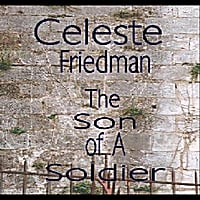 Celeste Friedman | The Son of A Soldier