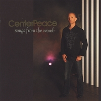 CenterPeace | Songs From The Womb