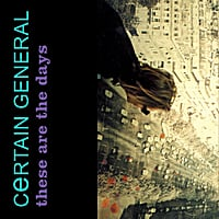 Certain General | These Are the Days