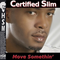 Certified Slim | Move Somethin'