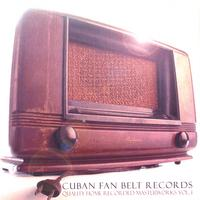 Cuban Fan Belt Records | Quality Home Recorded Masterworks Vol. 1
