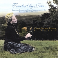 Caren Goodin Evarts | Touched By Jesus: Through Beautiful Piano Arrangements of Favorite Hymn Melodies