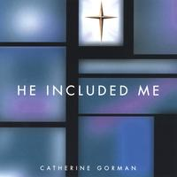 Catherine Gorman | He Included Me