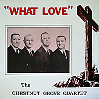 The Chestnut Grove Quartet Collection | Vol. II, What Love
