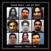 Chad Holt | All My Shit, Vol. I: Issue I (Sex)