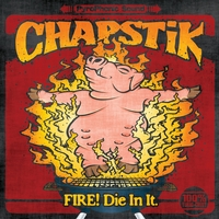 Chapstik | FIRE! Die In It.