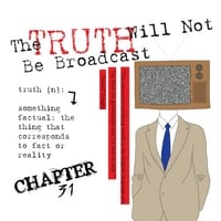 Chapter 31 | The Truth Will Not Be Broadcast