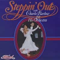 Charles Barlow & His Orchestra | Steppin' Out