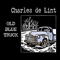 Charles de Lint | Old Blue Truck