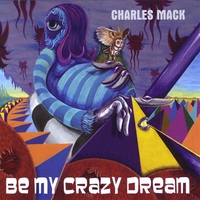 Charles Mack | Be My Crazy Dream