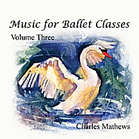 Charles Mathews | Music for Ballet Class - Volume 3