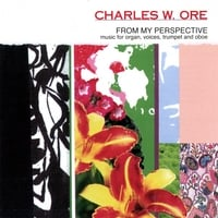 Charles W. Ore | From My Perspective