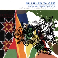 Charles W. Ore | From My Perspective II