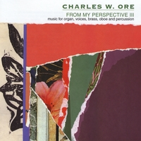 Charles W. Ore | From My Perspective III