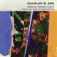 Charles W. Ore | From My Perspective IV