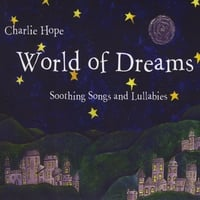 Charlie Hope | World of Dreams: Soothing Songs and Lullabies