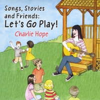 Charlie Hope | Songs, Stories and Friends: Let's Go Play!