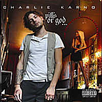 Charlie Karno | Pills or God ...