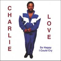 Charlie Love | So Happy I Could Cry