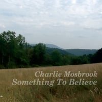 Charlie Mosbrook | Something to Believe