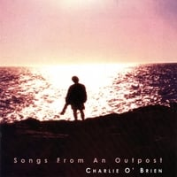 Charlie O' Brien | Songs from an Outpost