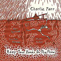 Charlie Parr | Keep Your Hands on the Plow