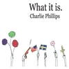 Charlie Phillips: What It Is.