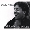 Charlie Phillips: All Roads Lead To Home