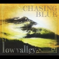 Chasing Blue | Low Valley
