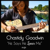 Chastidy Goodwin | He Says He Loves Me