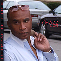 Chazz Dixon | Help Me Tell Her