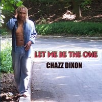 Chazz Dixon | Let Me Be the One    (reissued)