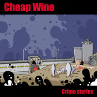 Cheap Wine | Crime stories