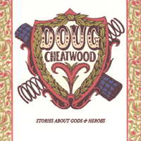 Doug Cheatwood | Stories About Gods & Heroes