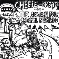 Cheese On Bread | The Search for Colonel Mustard