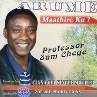 Professor Sam Chege | Arume Maathire Ku? (feat. Ciana Cia Single Mother)
