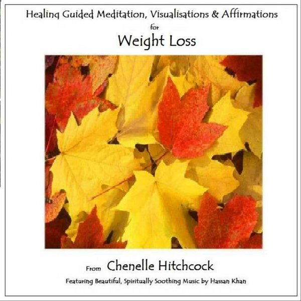 Chenelle Lee Hitchcock Healing Guided Meditation, Visualisations & Affirmations for Weight Loss (feat. Hassan Khan) CD Baby Musi