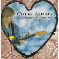 Cheri Adams | Something's Pushin' Me