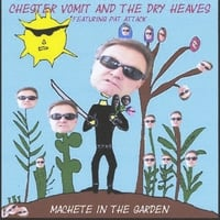 Chester Vomit and the Dry Heaves | Machete In the Garden