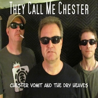 Chester Vomit & the Dry Heaves | They Call Me Chester