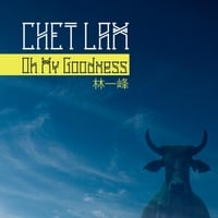 Chet Lam | Oh My Goodness